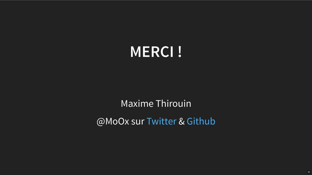 MERCI ! Maxime Thirouin @MoOx sur & Twitter Git...
