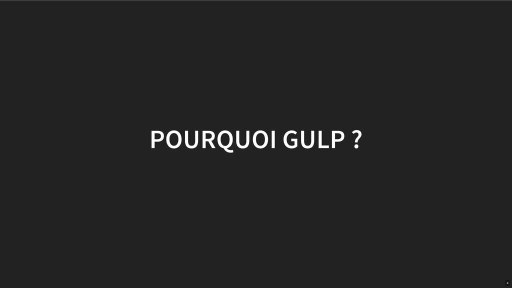 POURQUOI GULP ? 4