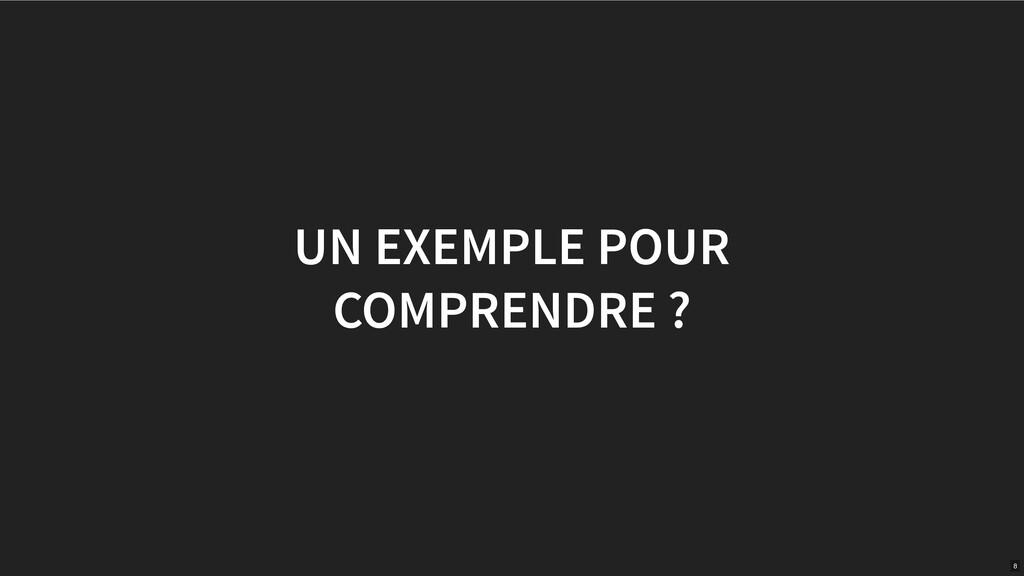 UN EXEMPLE POUR COMPRENDRE ? 8