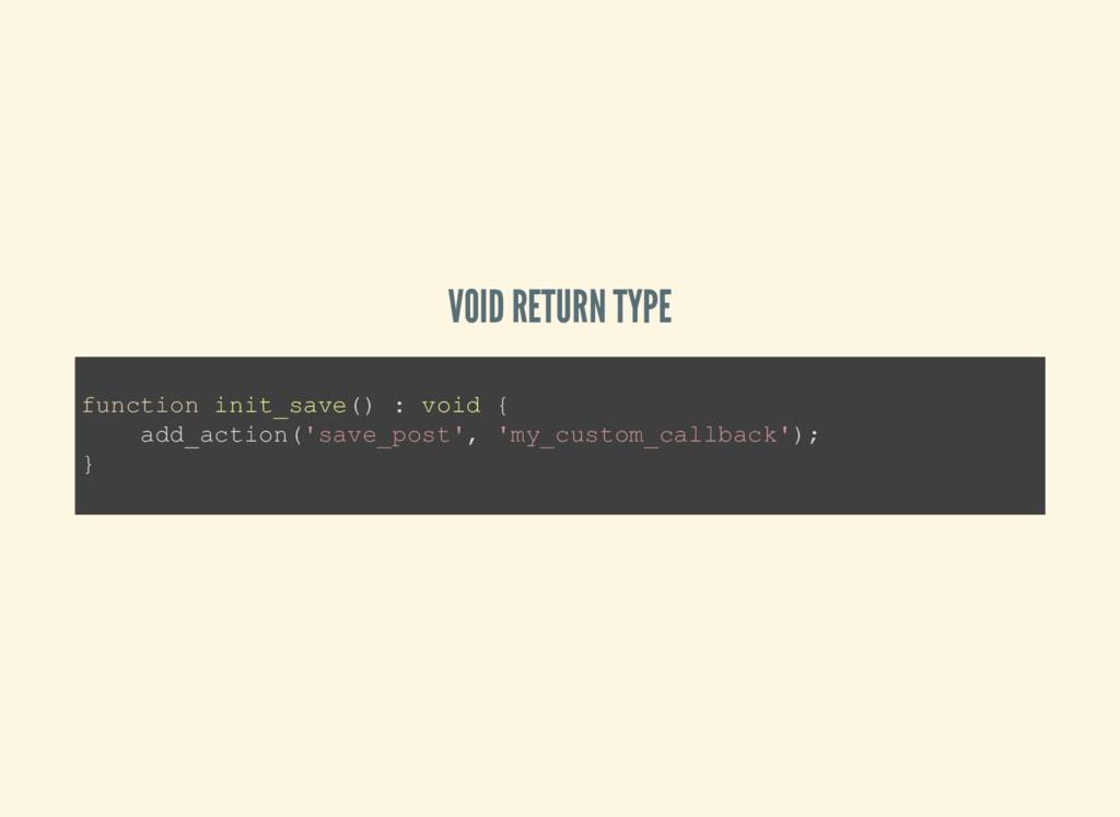 VOID RETURN TYPE function init_save() : void { ...
