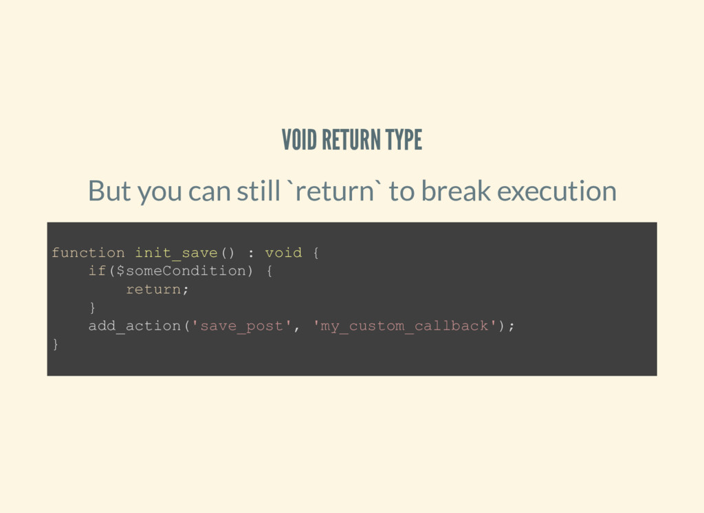 VOID RETURN TYPE But you can still `return` to ...