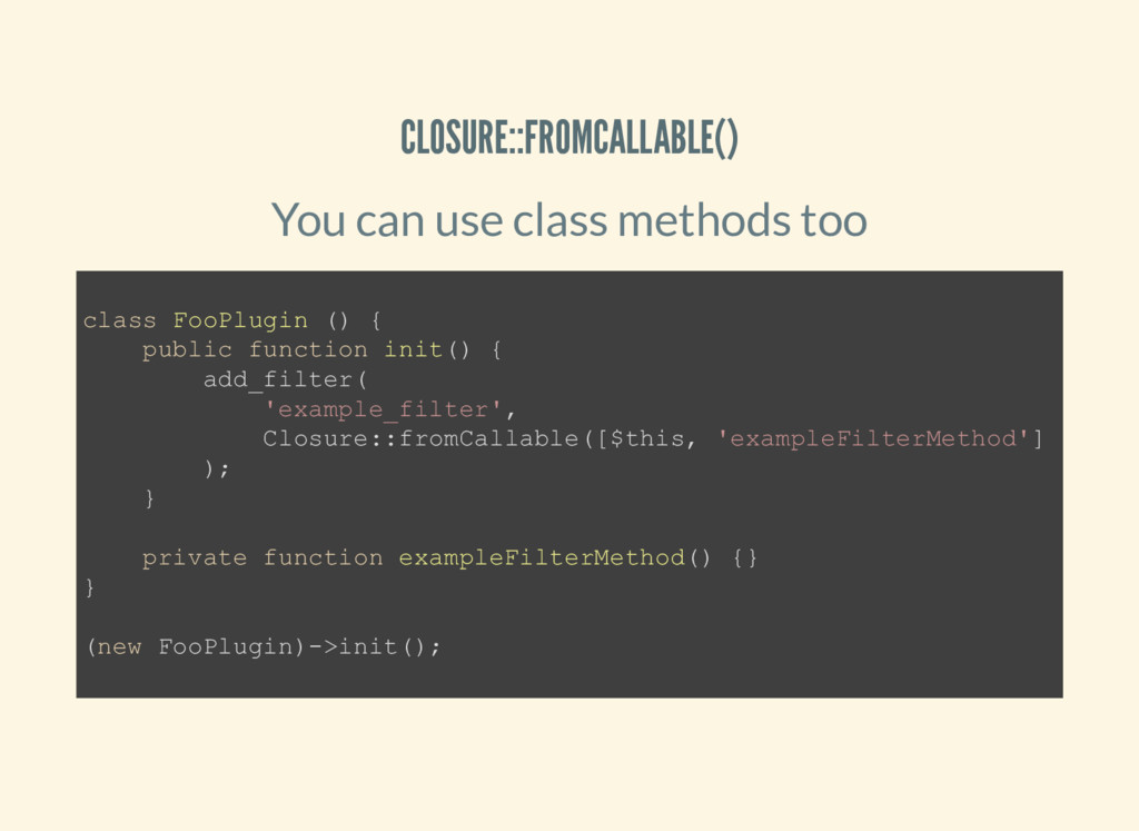 CLOSURE::FROMCALLABLE() You can use class metho...