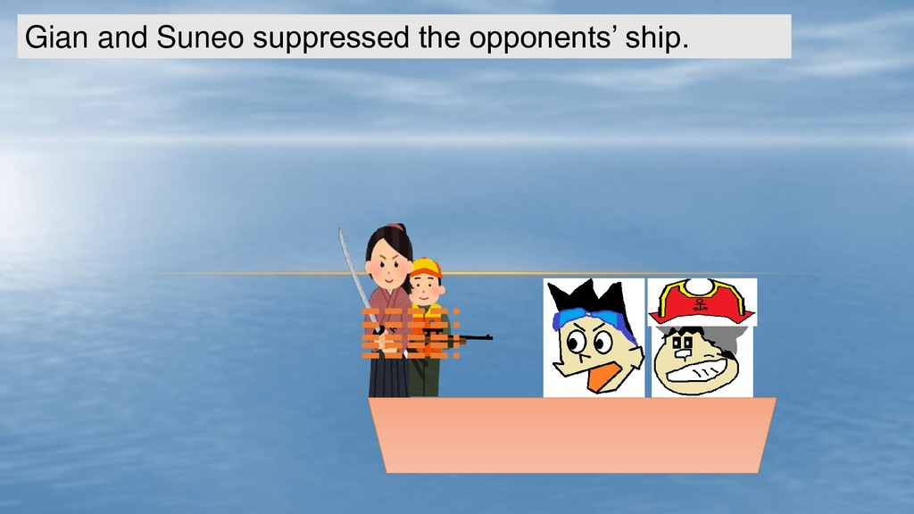 Gian and Suneo suppressed the opponents' ship.