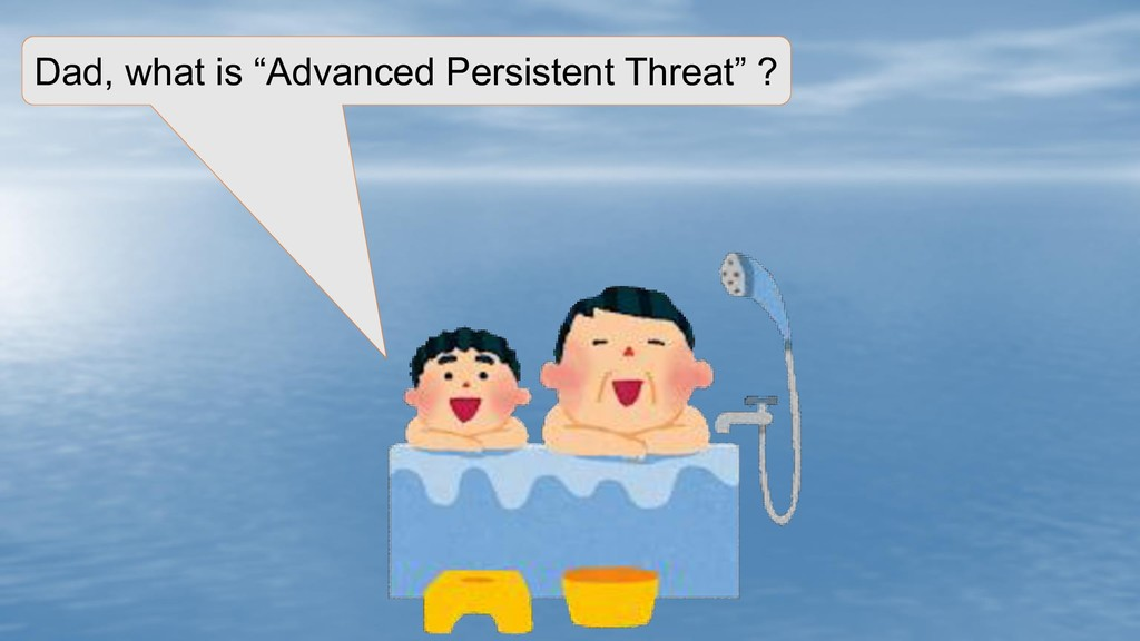 "Dad, what is ""Advanced Persistent Threat"" ?"