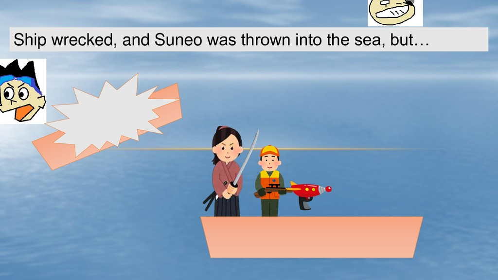 Ship wrecked, and Suneo was thrown into the sea...