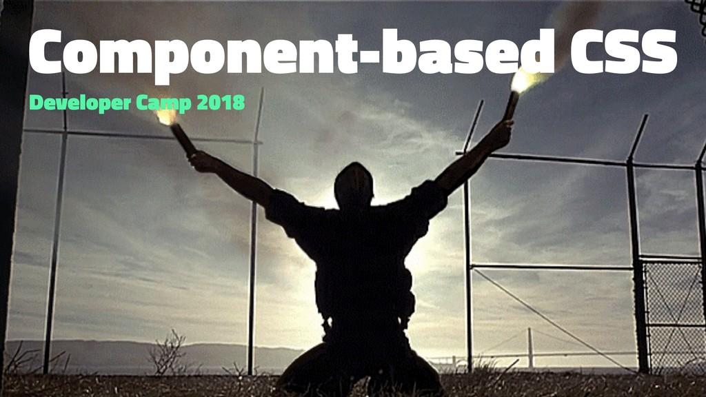 Component-based CSS Developer Camp 2018