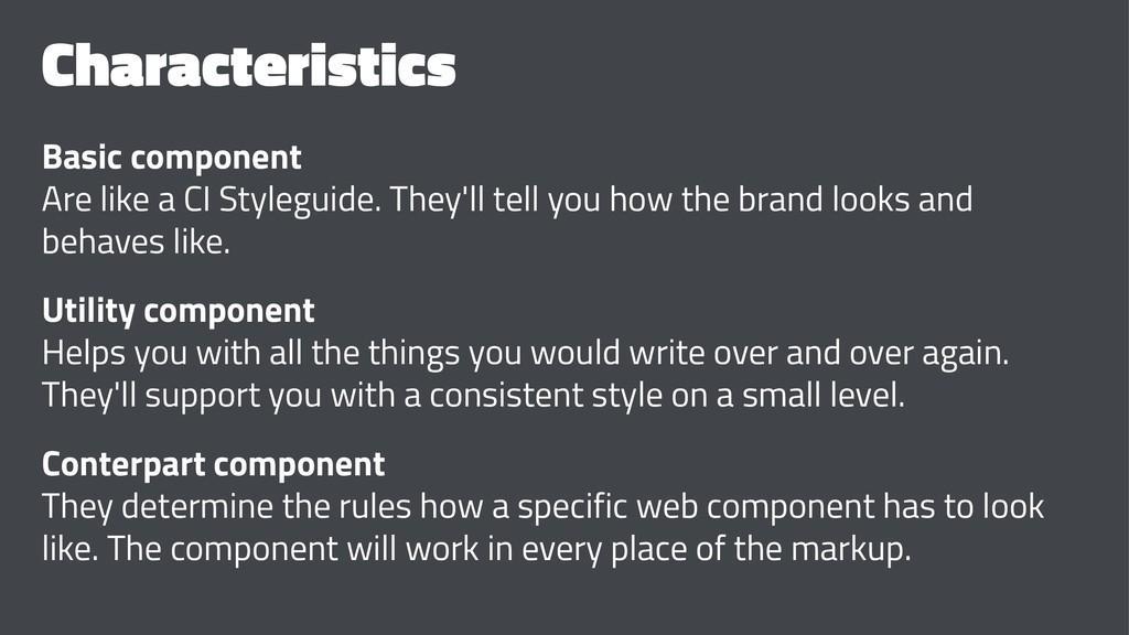 Characteristics Basic component Are like a CI S...