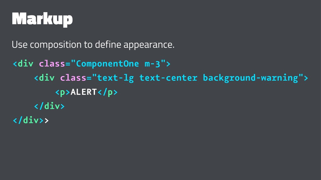Markup Use composition to define appearance. <d...