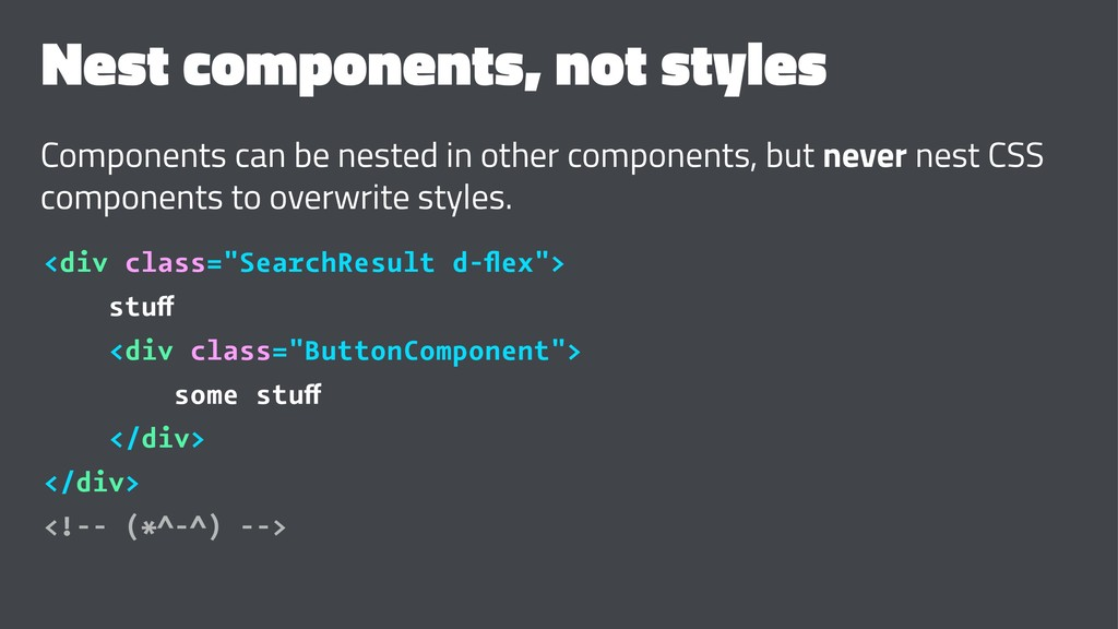 Nest components, not styles Components can be n...