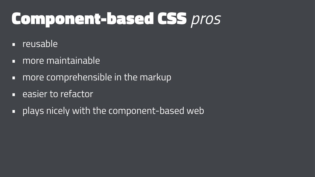 Component-based CSS pros • reusable • more main...