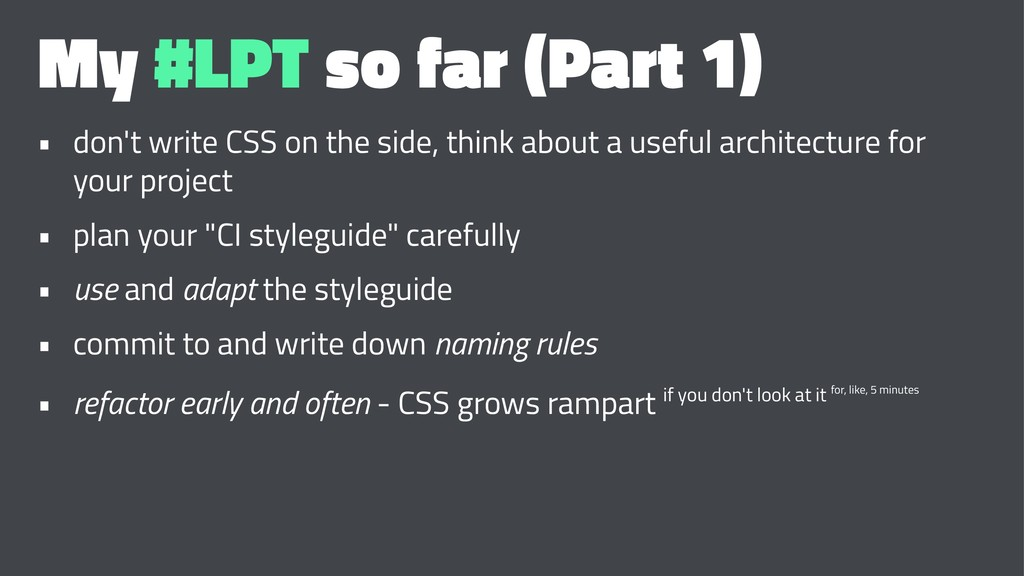 My #LPT so far (Part 1) • don't write CSS on th...
