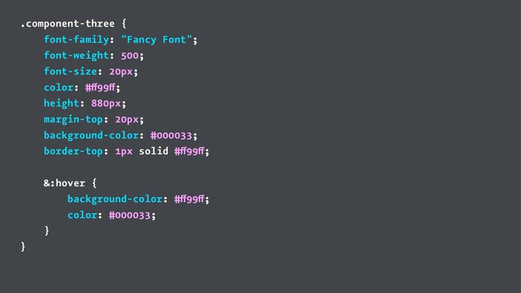 ".component-three { font-family: ""Fancy Font""; f..."