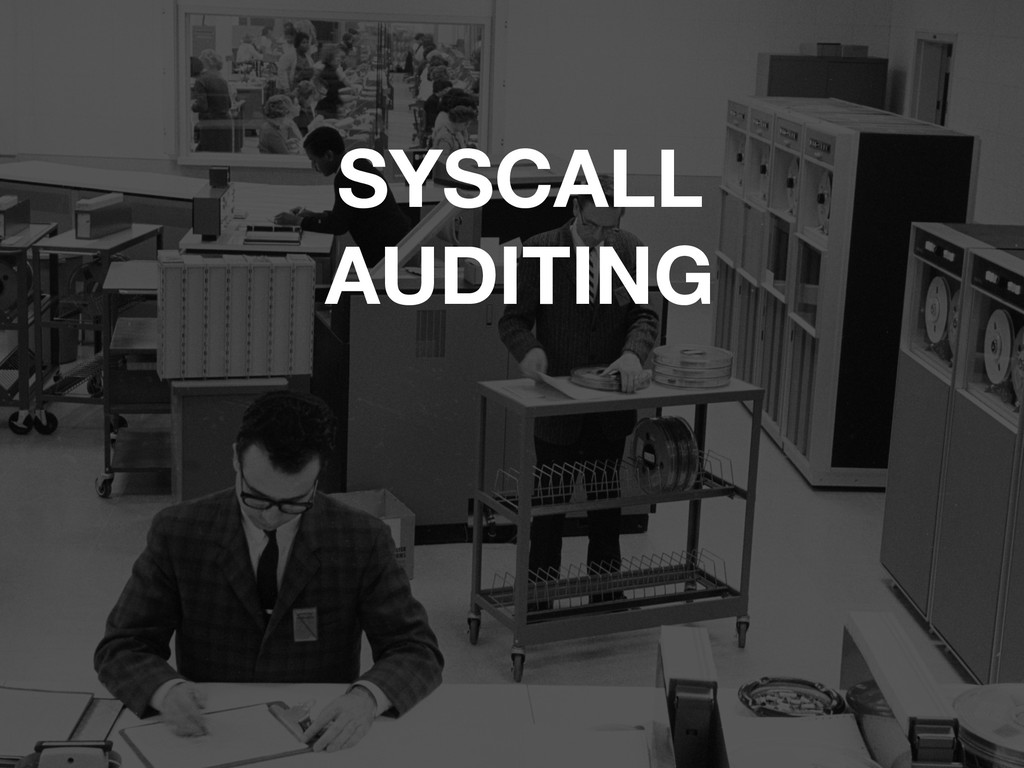 SYSCALL AUDITING
