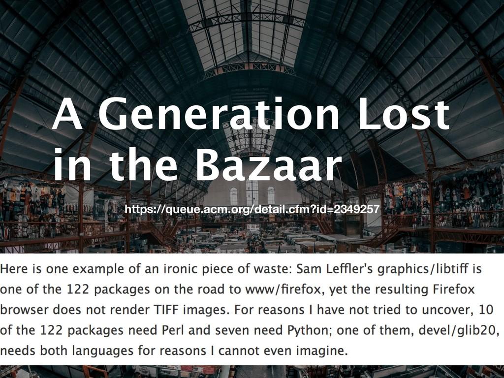 A Generation Lost in the Bazaar https://queue.a...