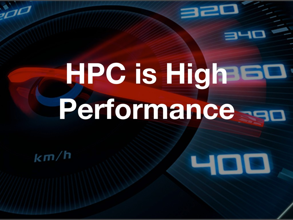 HPC is High Performance