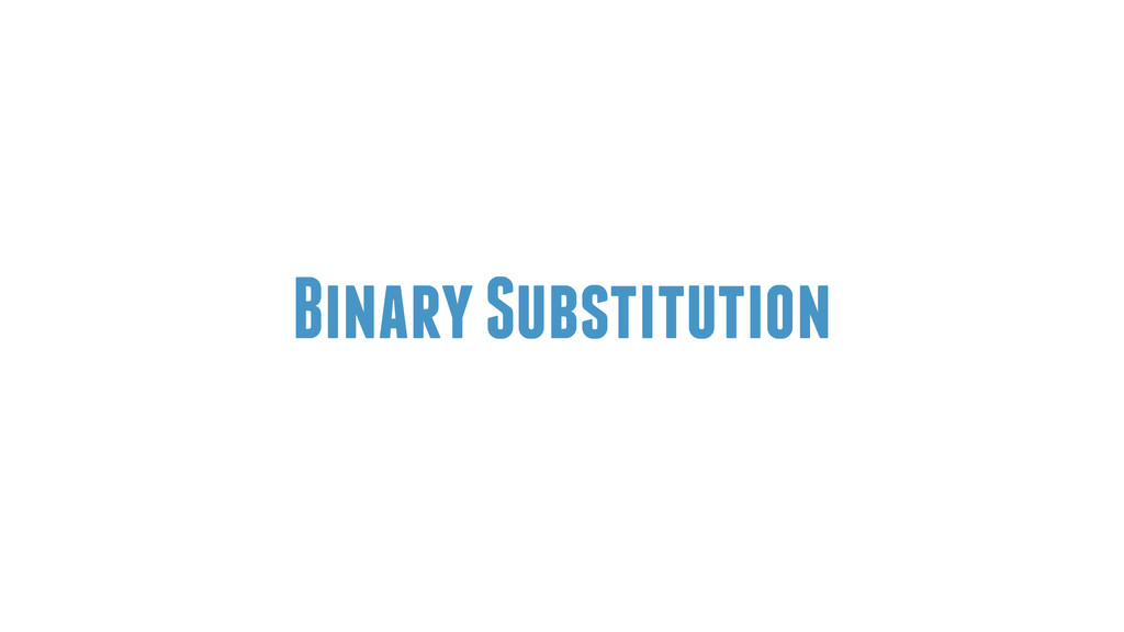 Binary Substitution