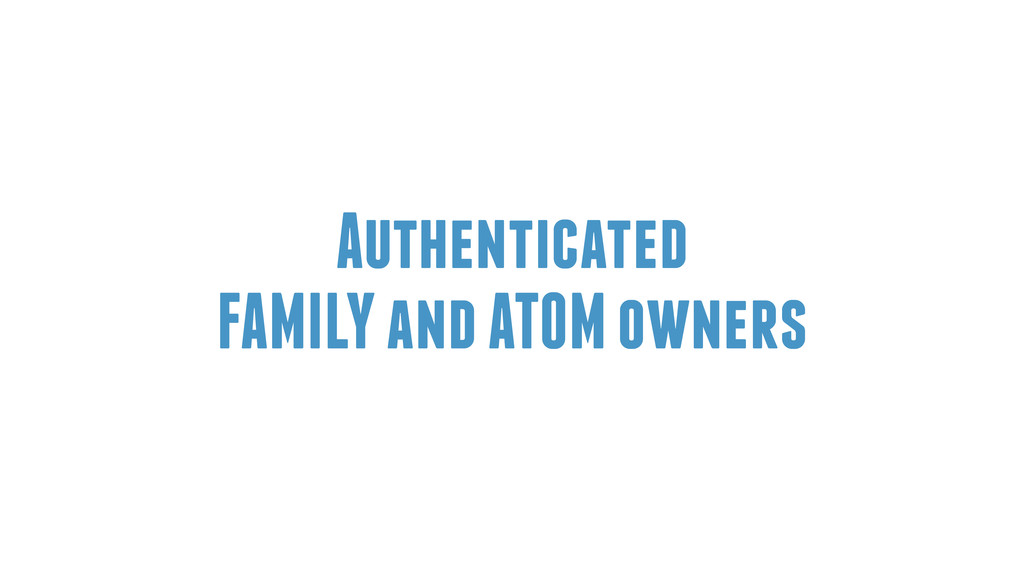 Authenticated FAMILY and ATOM owners