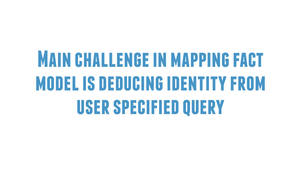 Main challenge in mapping fact model is deducin...