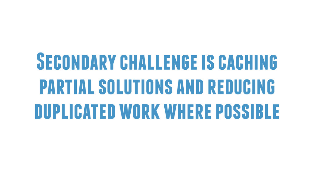 Secondary challenge is caching partial solution...