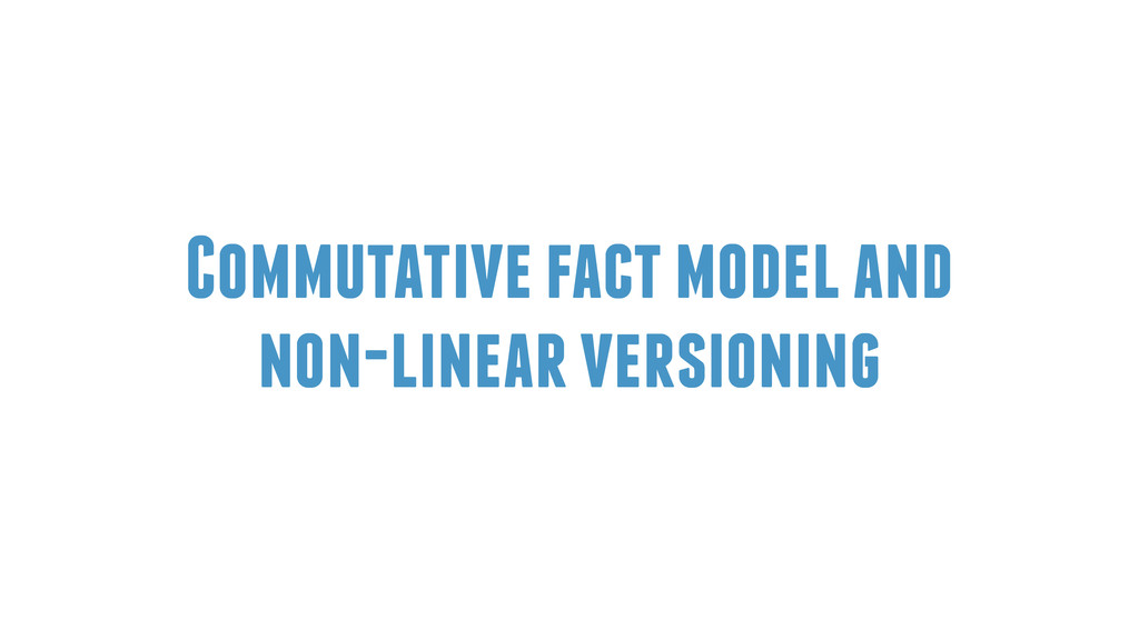 Commutative fact model and non-linear versioning