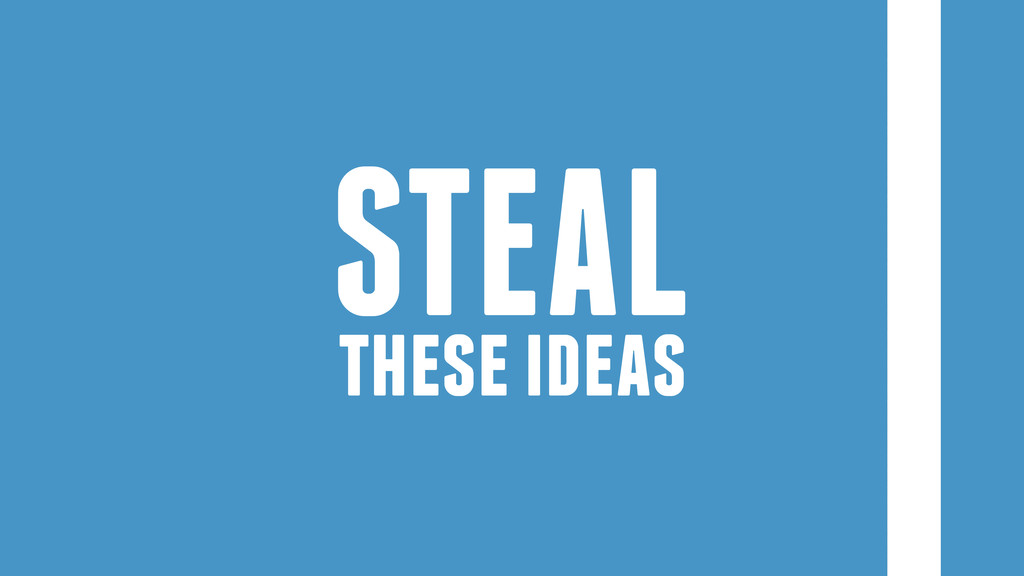 these ideas STEAL