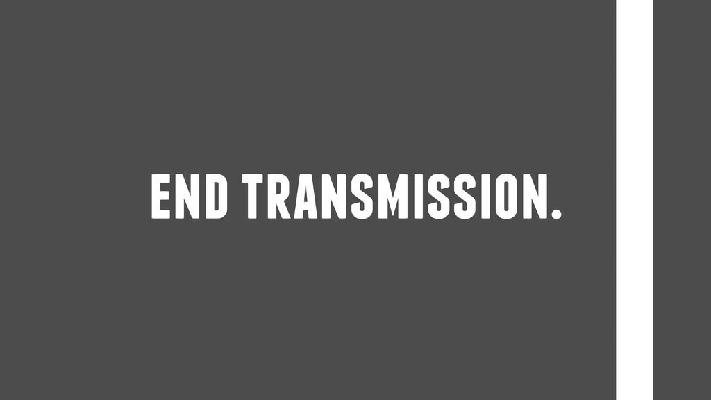 end transmission.