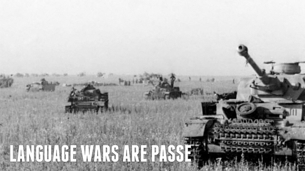 LANGUAGE WARS ARE PASSE