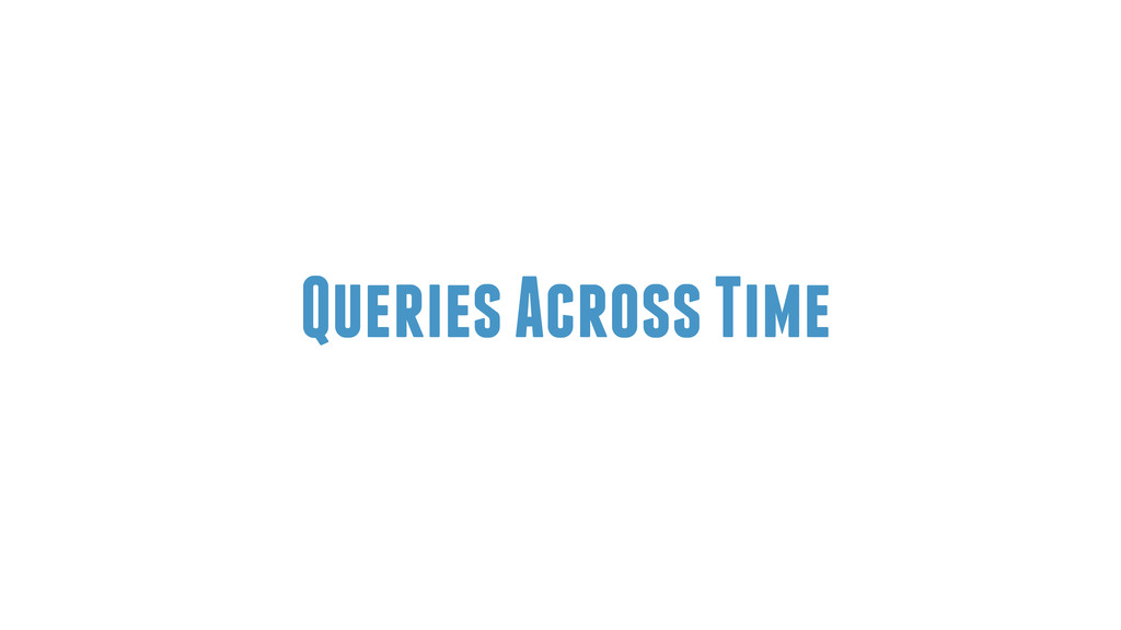 Queries Across Time
