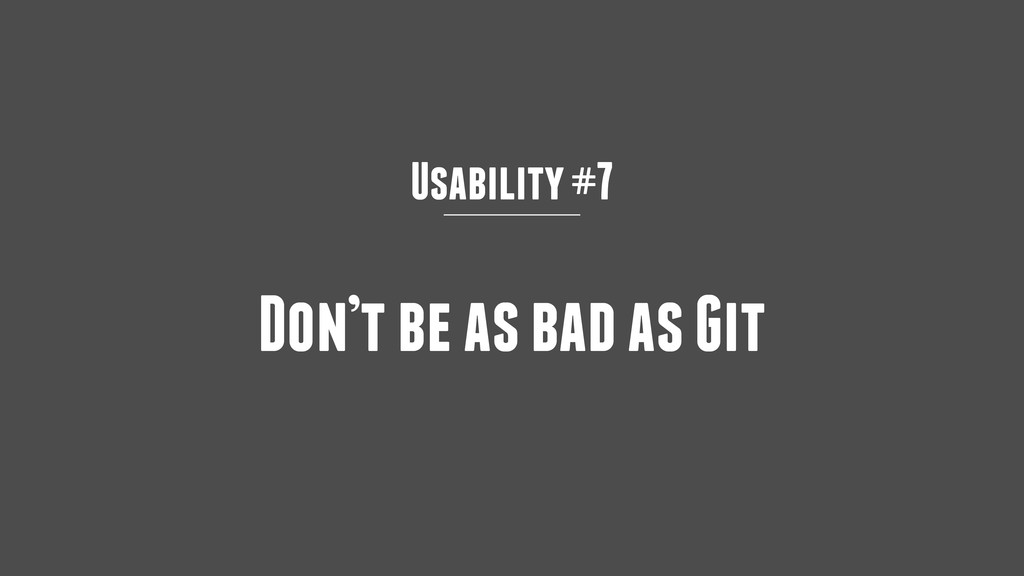 Usability #7 Don't be as bad as Git