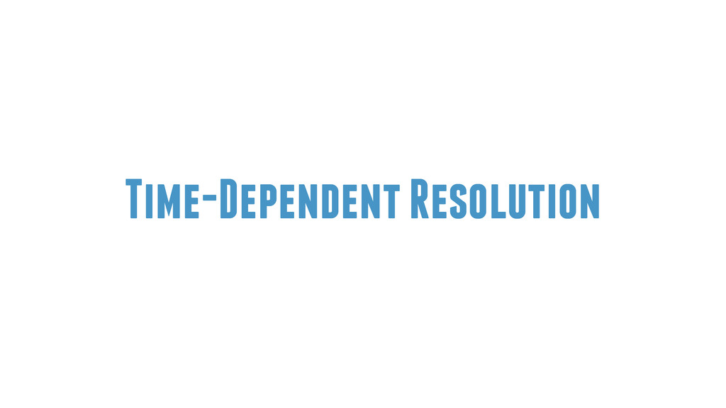 Time-Dependent Resolution