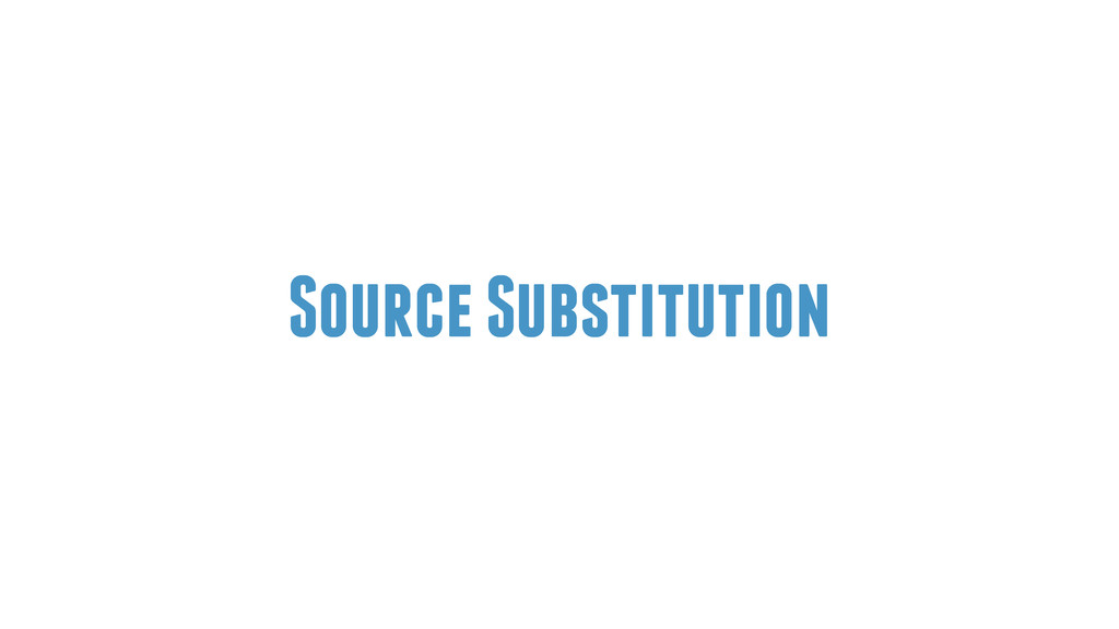 Source Substitution