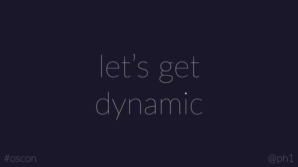 @ph1 #oscon let's get dynamic