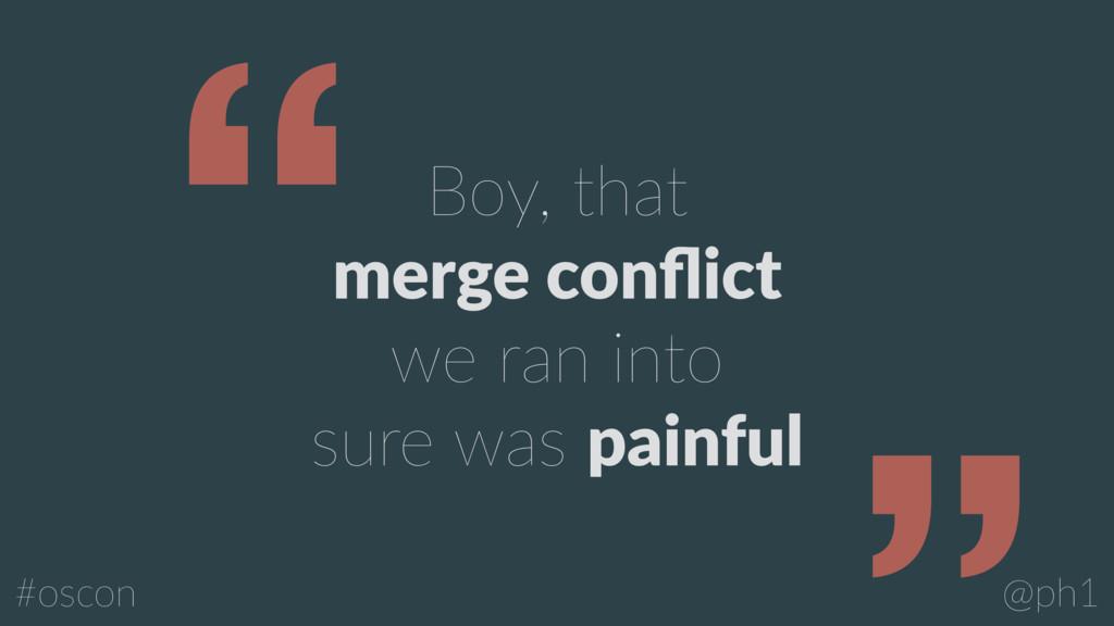 @ph1 #oscon Boy, that merge conflict we ran into...
