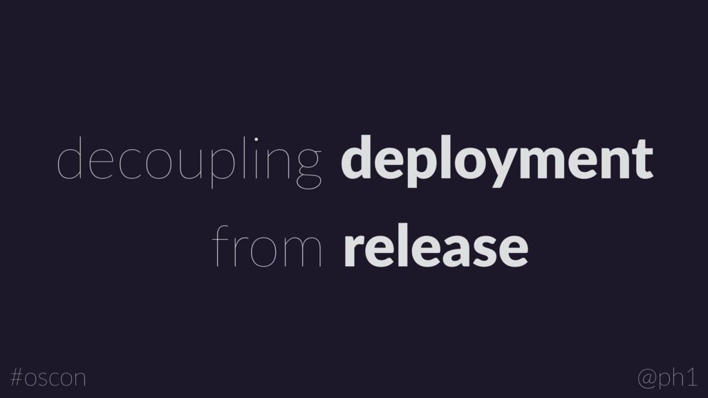 @ph1 #oscon decoupling deployment from release