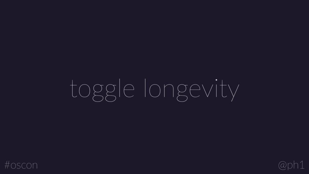 @ph1 #oscon toggle longevity