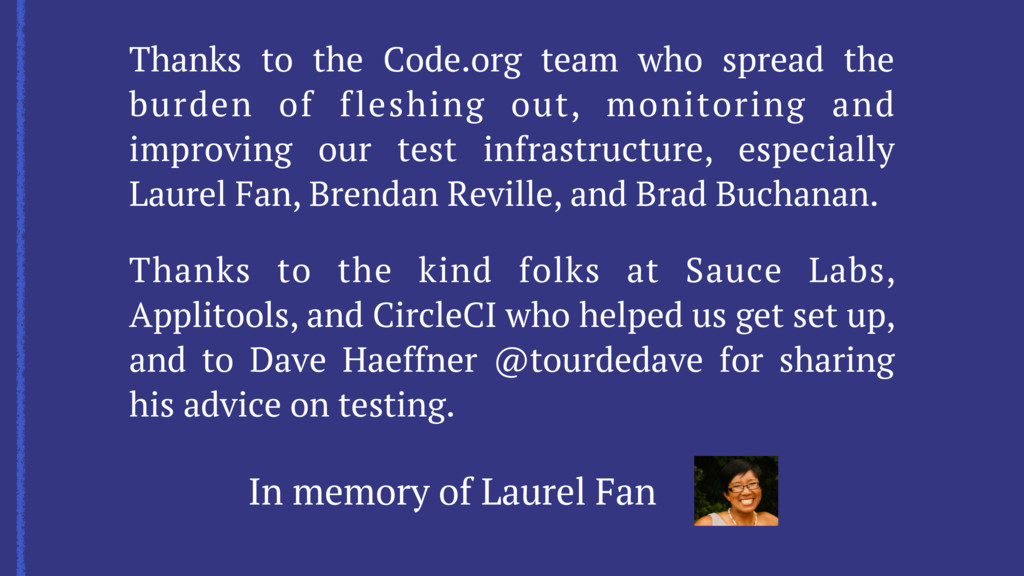 In memory of Laurel Fan Thanks to the Code.org ...