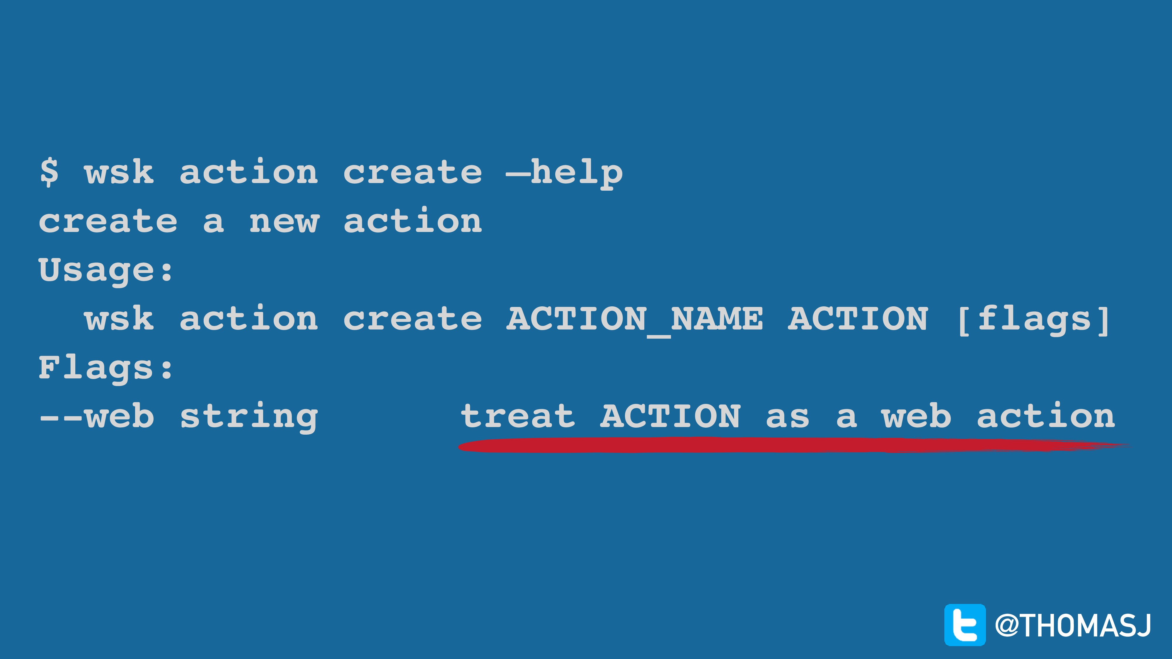 $ wsk action create —help create a new action U...