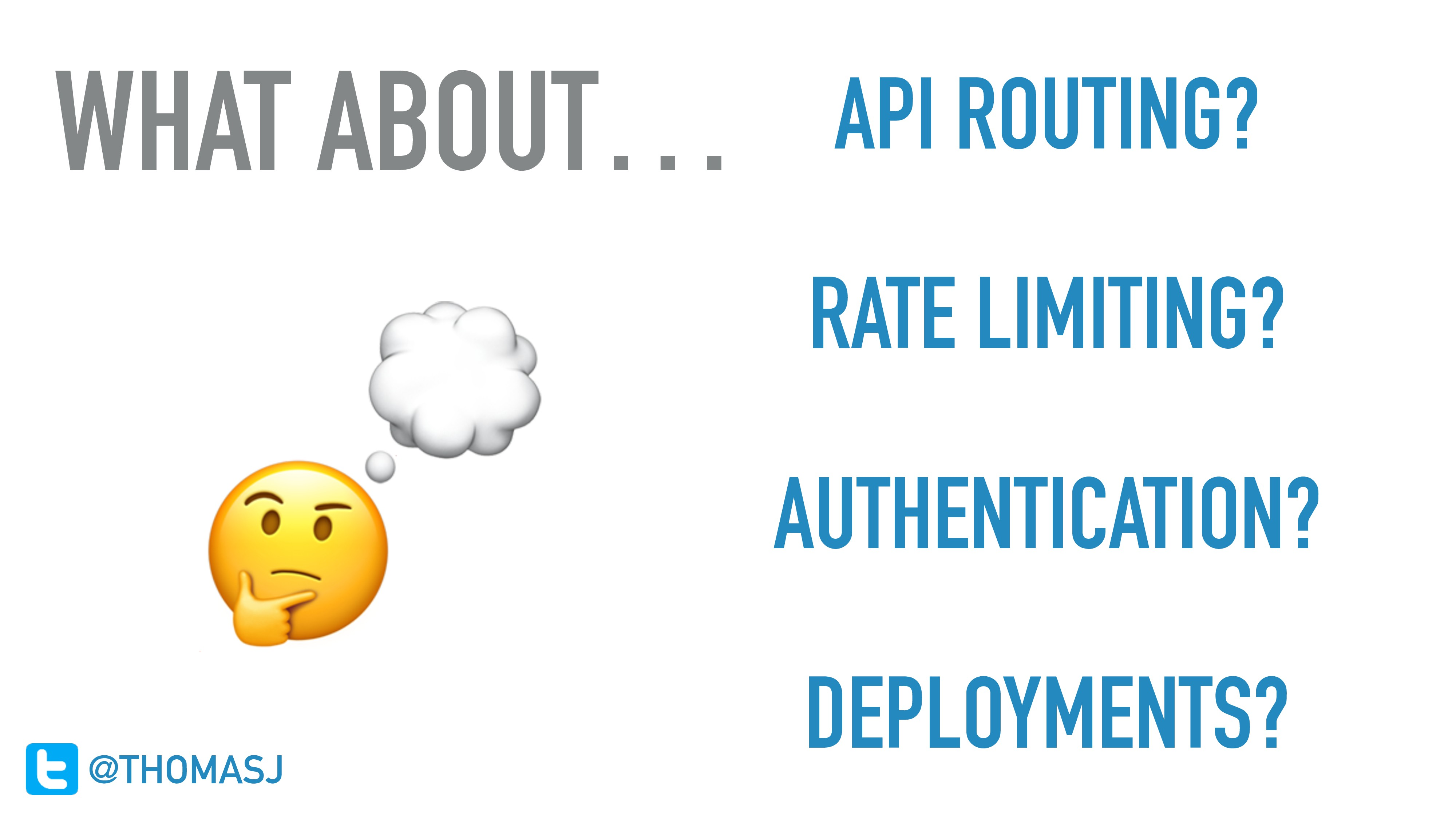 WHAT ABOUT…   API ROUTING?  RATE LIMITING? AUT...