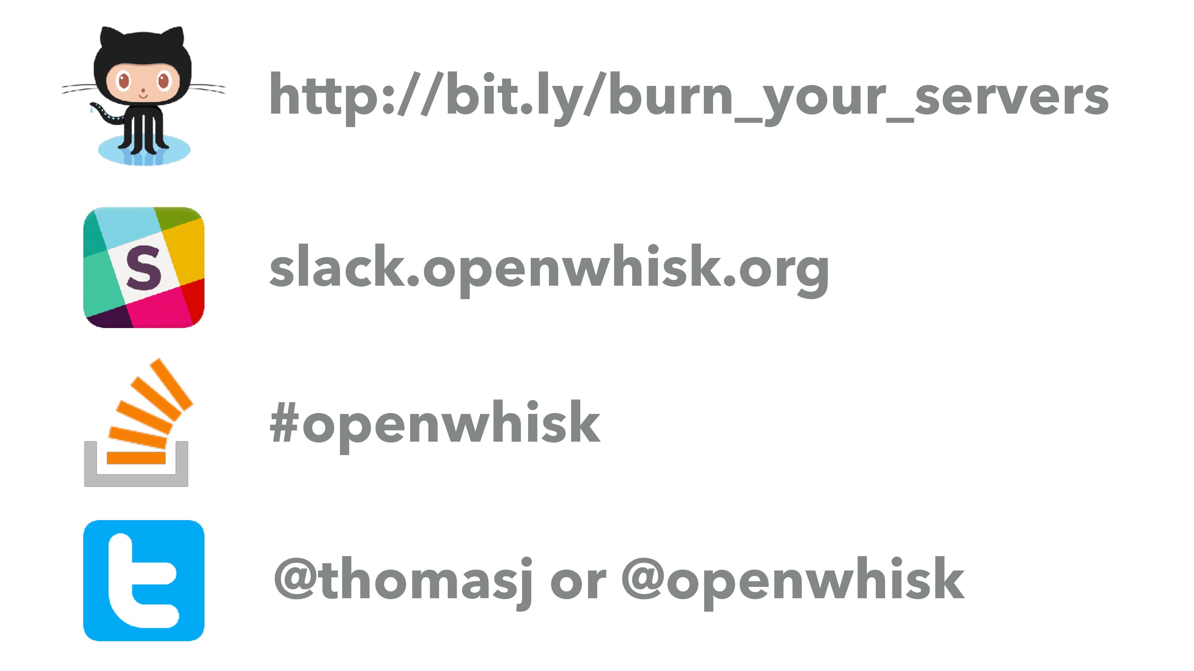 http://bit.ly/burn_your_servers slack.openwhisk...