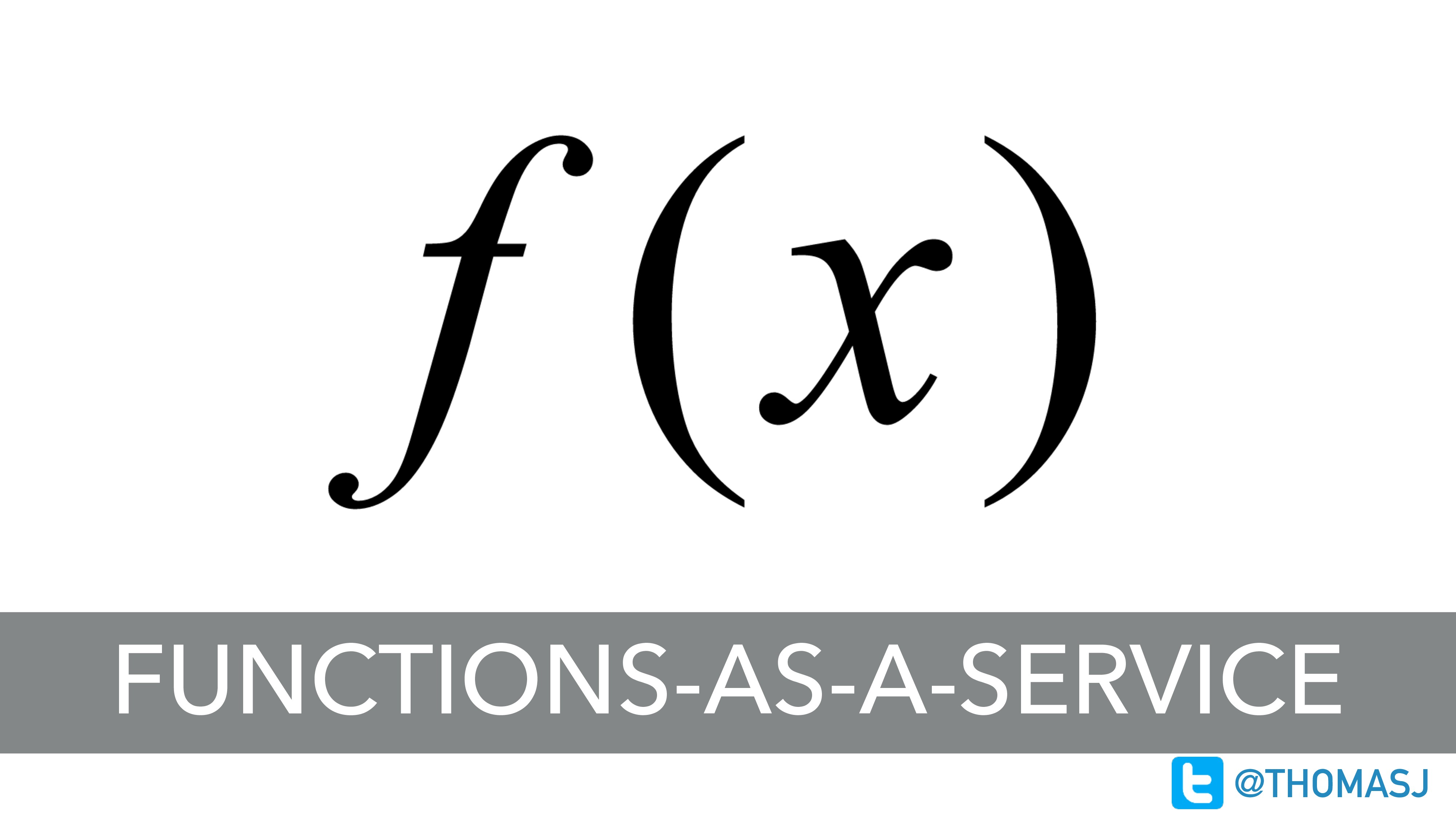 FUNCTIONS-AS-A-SERVICE @THOMASJ