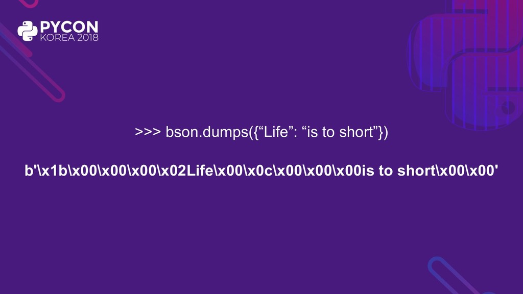 """>>> bson.dumps({""""Life"""": """"is to short""""}) b'\x1b\..."""