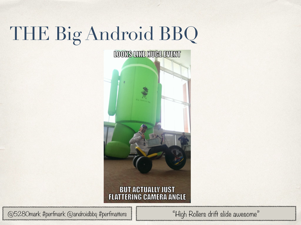 "THE Big Android BBQ ""High Rollers drift slide a..."