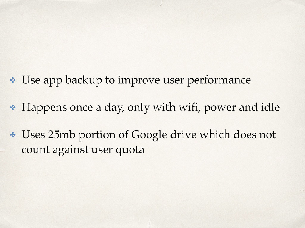 ✤ Use app backup to improve user performance ✤ ...