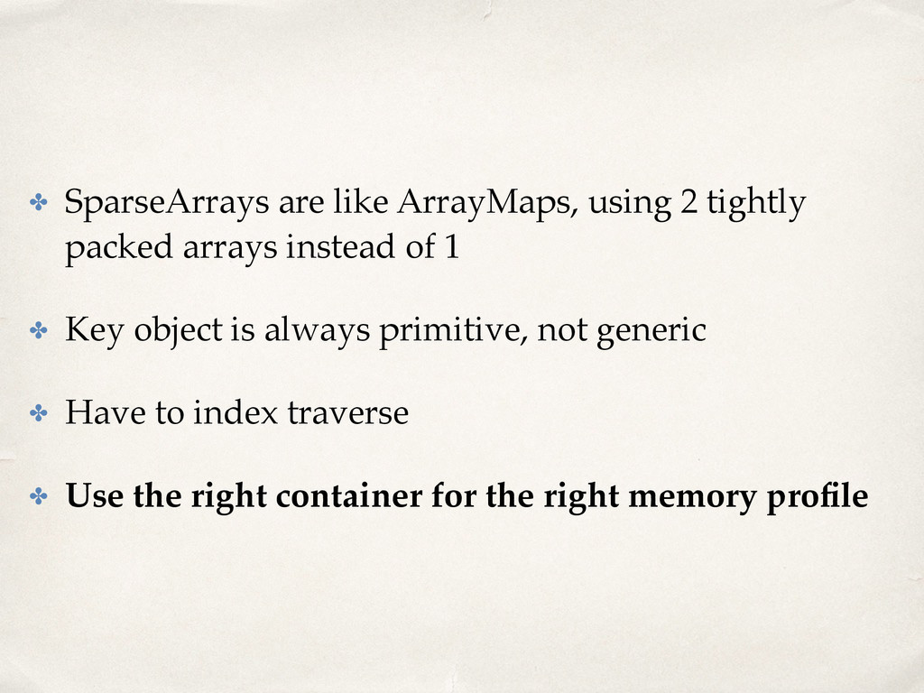 ✤ SparseArrays are like ArrayMaps, using 2 tigh...