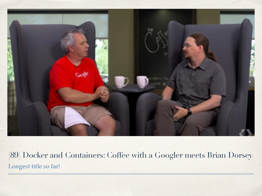 [89] Docker and Containers: Coffee with a Googl...