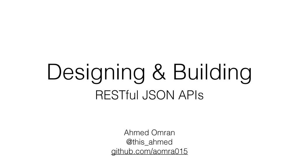 Designing & Building RESTful JSON APIs Ahmed Om...