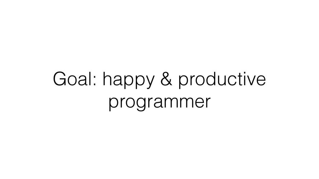 Goal: happy & productive programmer