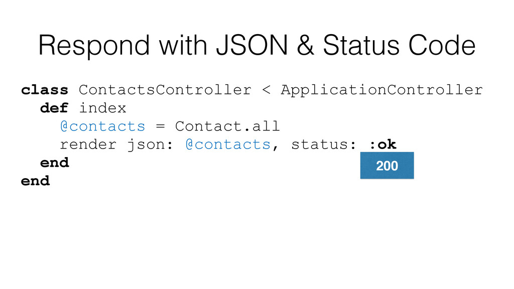 Respond with JSON & Status Code class ContactsC...