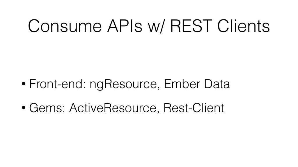 Consume APIs w/ REST Clients • Front-end: ngRes...