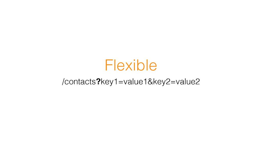 Flexible /contacts?key1=value1&key2=value2
